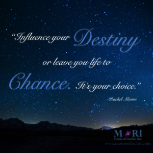 Influence Your Destiny Quote by Rachel Moore