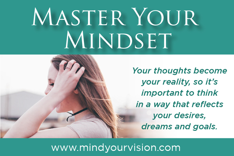 Master Your Mindset is chapter 6 in Rachel Moore's book Mind Your Vision 2020 and Beyond at www.mindyourvison.com